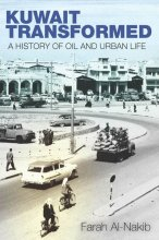 Kuwait Transformed. A History of Oil and Urban Life